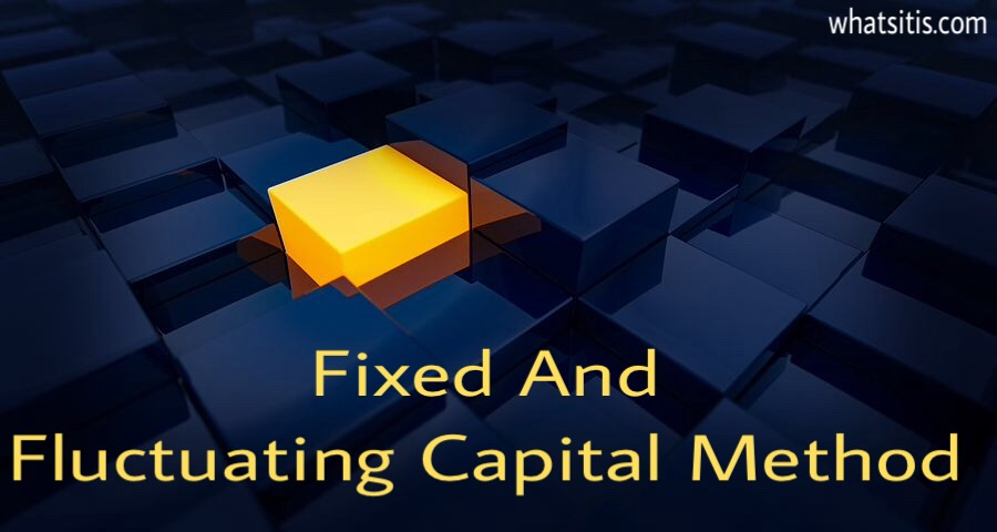Difference Between Fixed And Fluctuating Capital Method