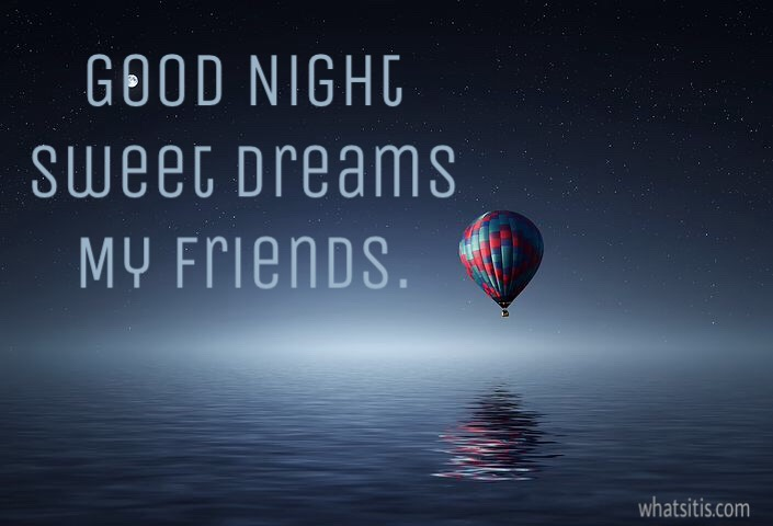 Good night sweet dreams friends