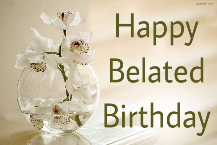 25 best Belated Birthday Wishes Images
