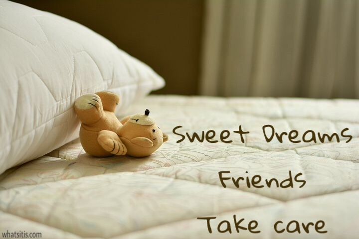 Sweet dreams friends take care