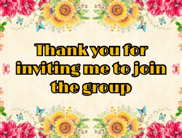 thank you for inviting me to join the group
