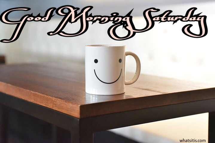 Good morning saturday image with coffee cup