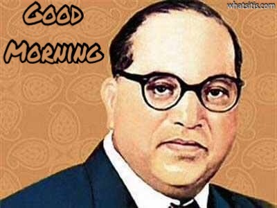 Dr Babasaheb Ambedkar Good Morning Images Jai Bhim Good Morning