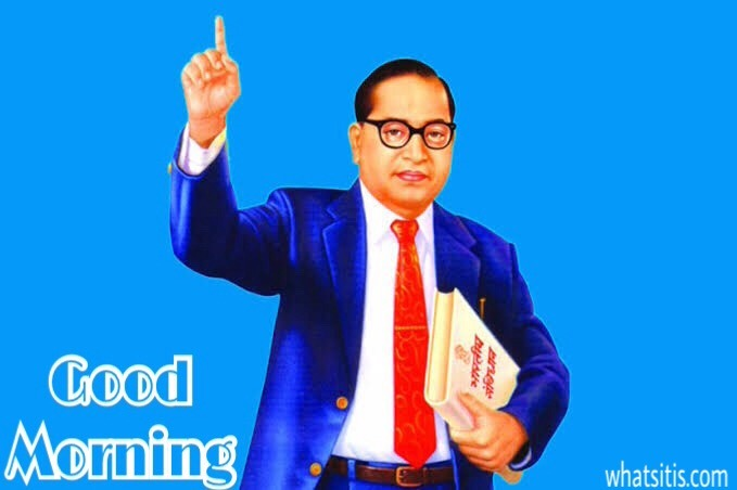 Dr Babasaheb Ambedkar Good Morning Images & Jai Bhim Good